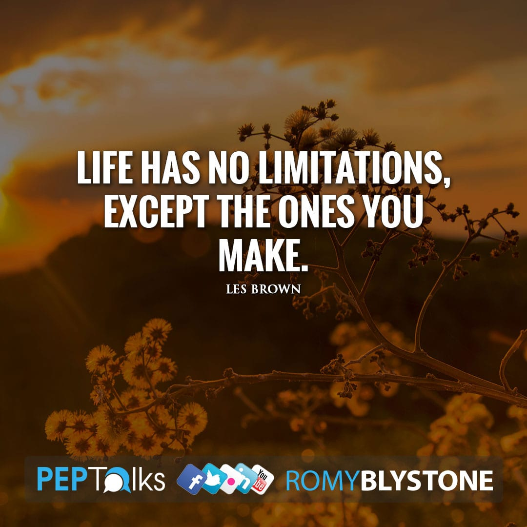 Life has no limitations, except the ones you make. by Les Brown