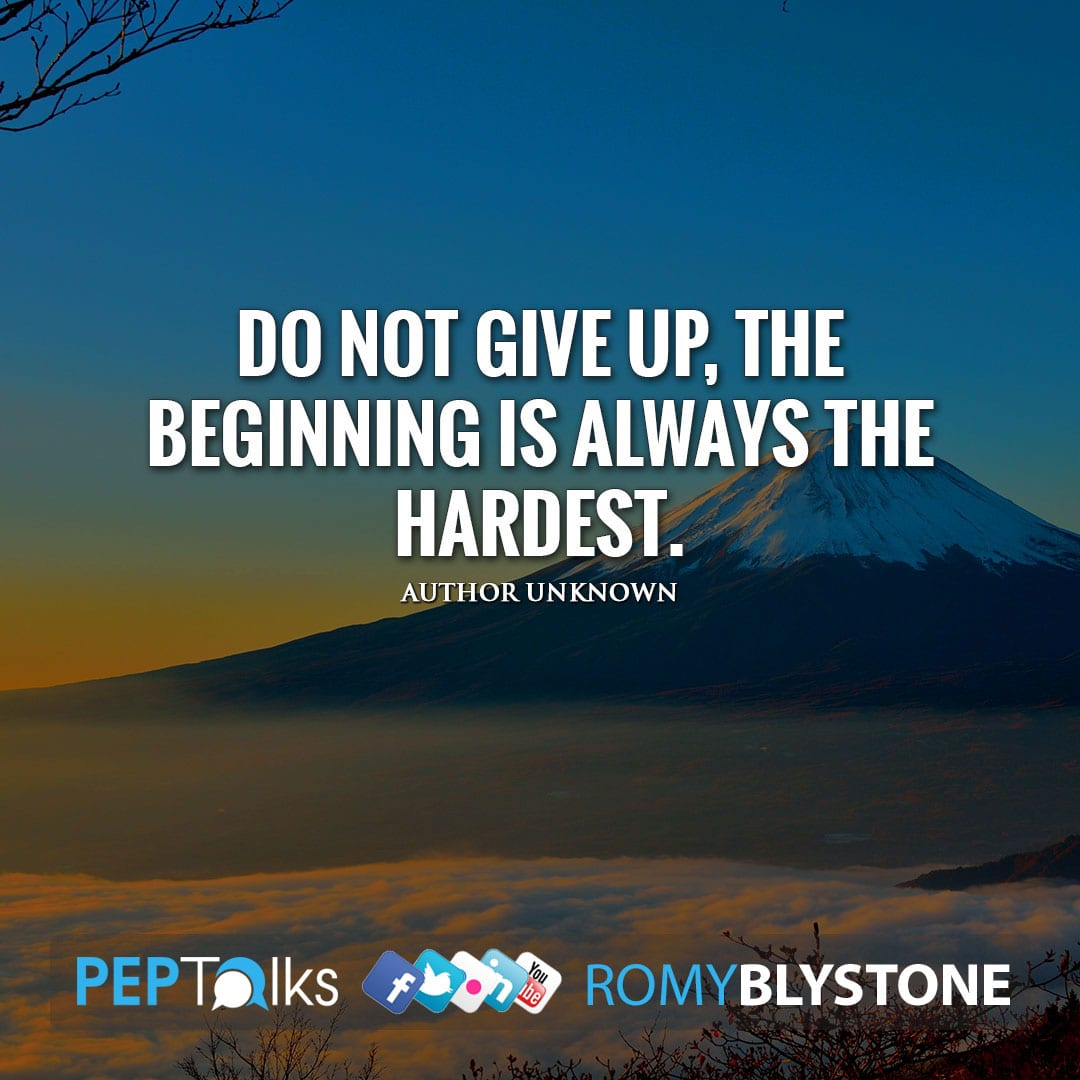 Do not give up, the beginning is always the hardest. by Author Unknown