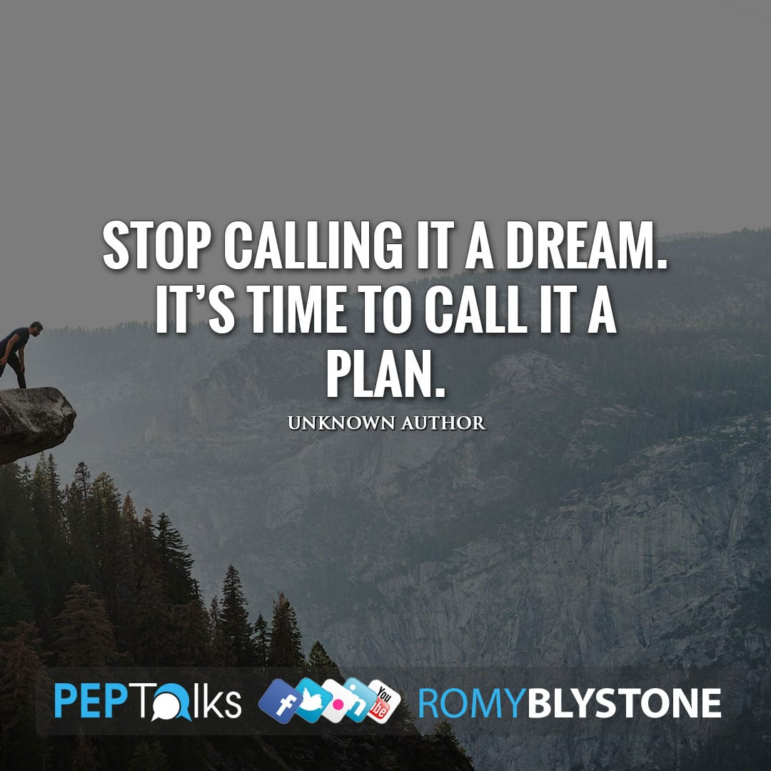 Stop calling it a dream. It's time to call it a plan. by Unknown Author