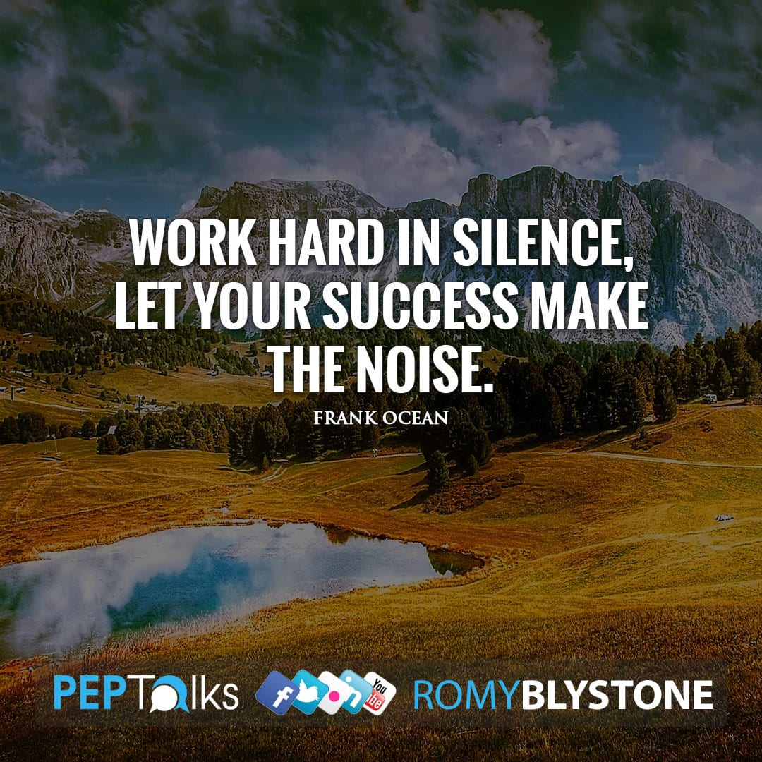 Work hard in silence, let your success make the noise. by Frank Ocean