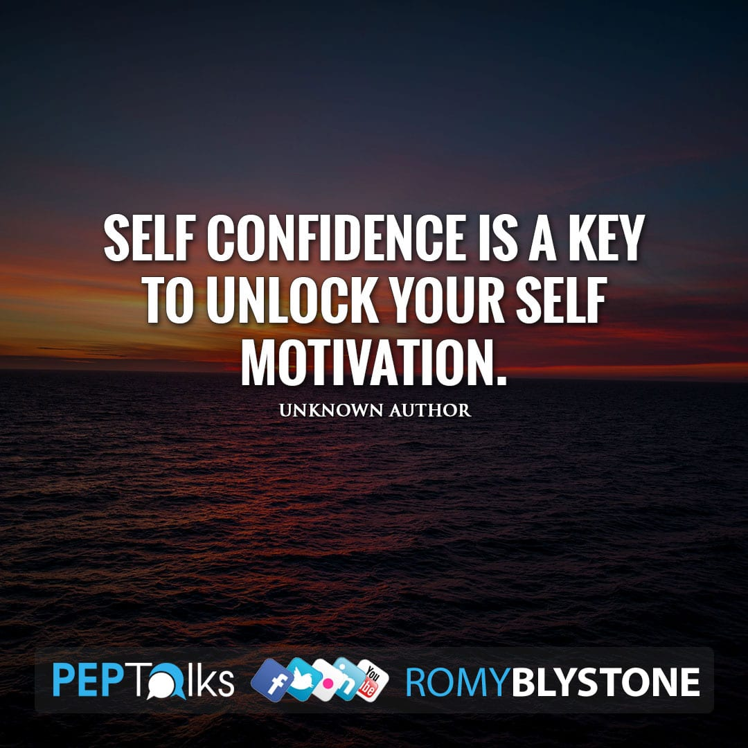 Self confidence is a key to unlock your self motivation. by Unknown Author