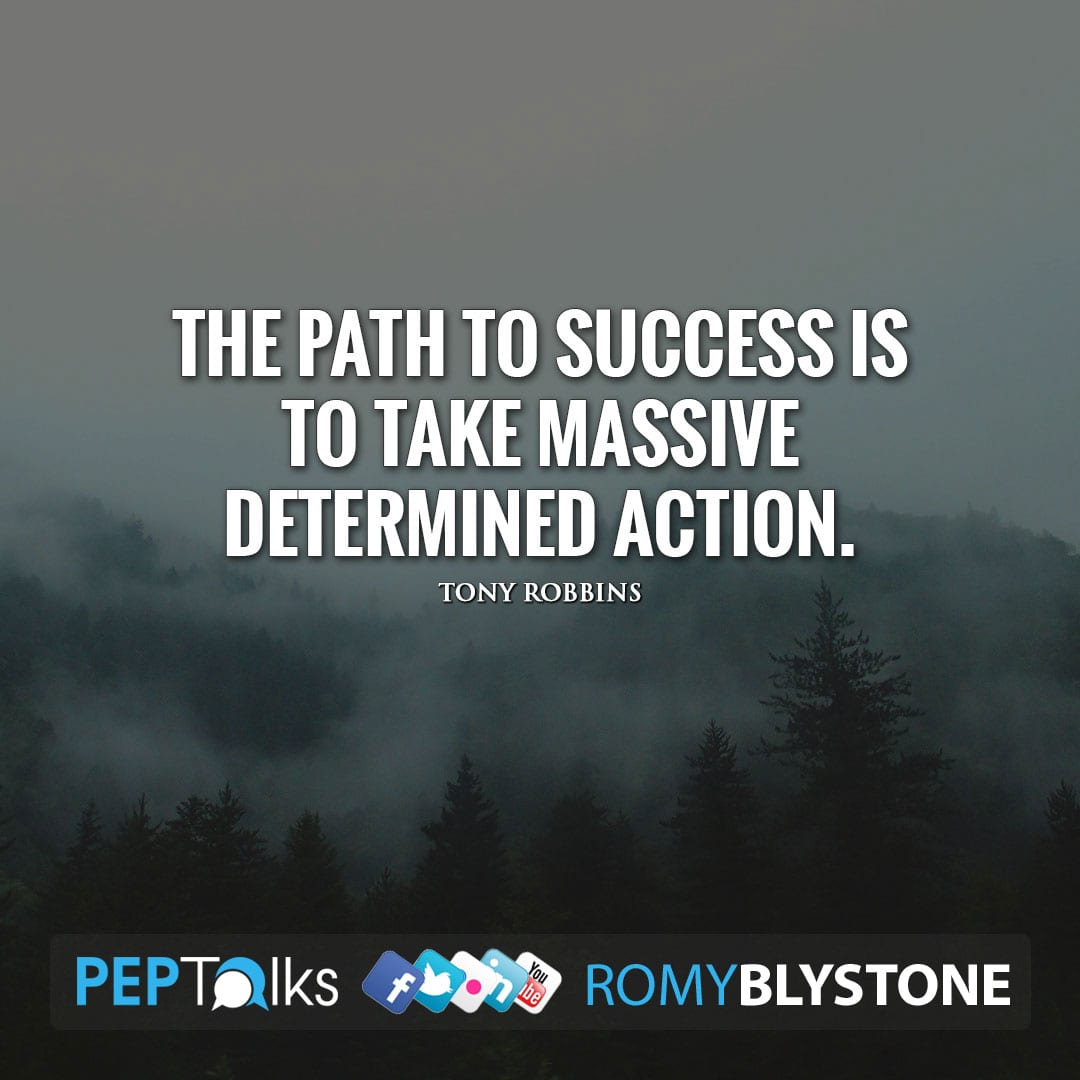 The path to success is to take massive determined action. by Tony Robbins