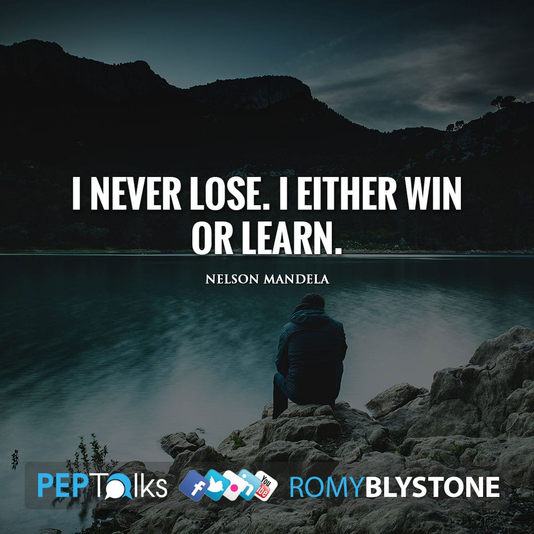 I never lose. I either win or learn. by Nelson Mandela