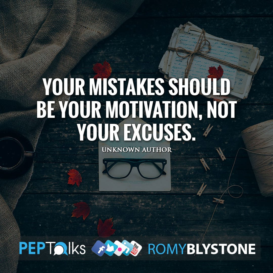 Your mistakes should be your motivation, not your excuses. by Unknown Author