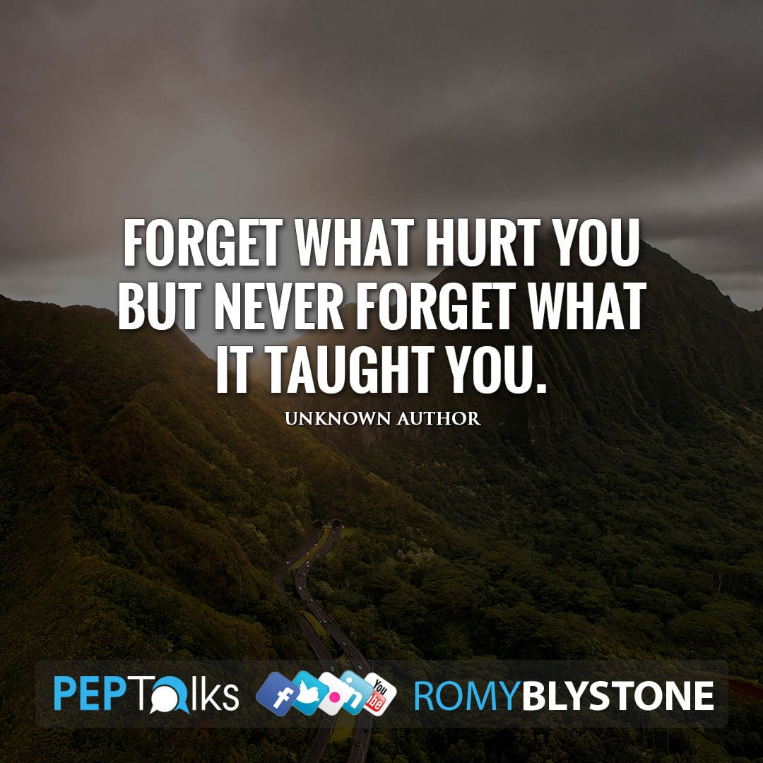 Forget what hurt you but never forget what it taught you. by Unknown Author