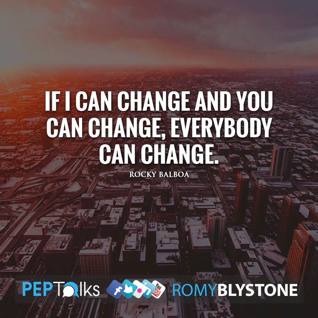 If I can change and you can change, everybody can change. by Rocky Balboa