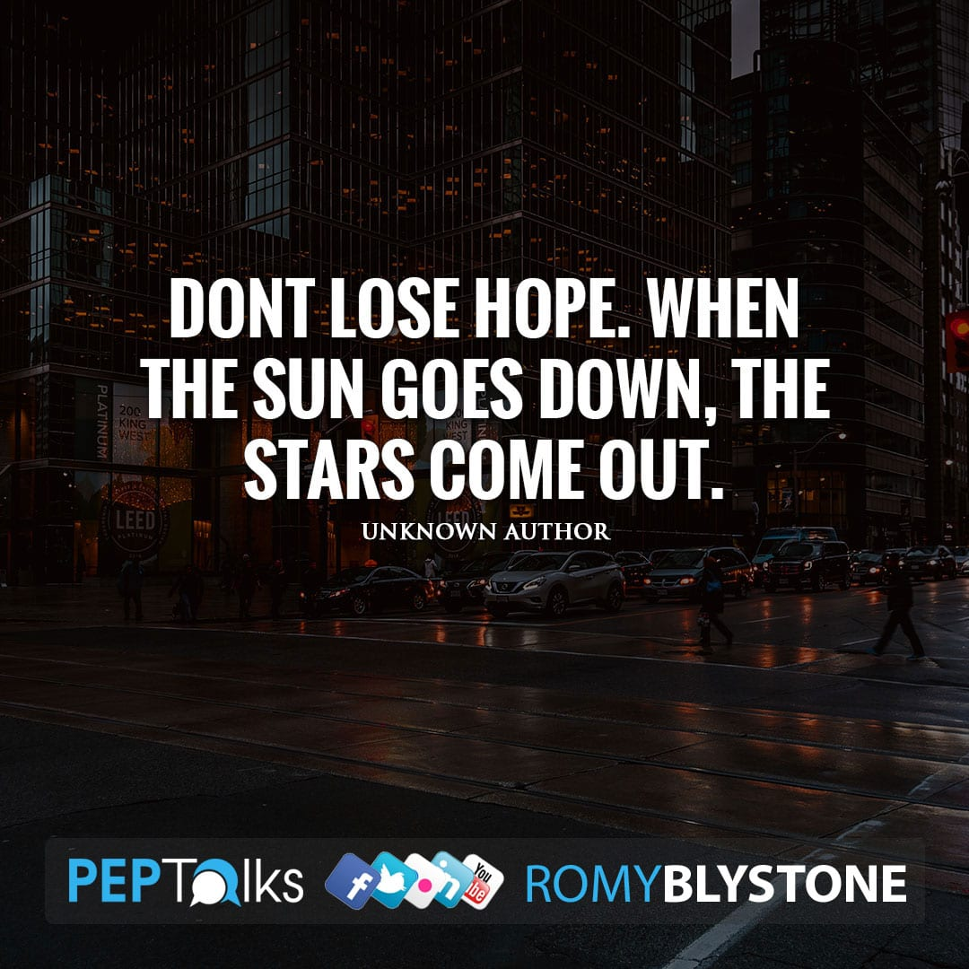Dont lose hope. When the sun goes down, the stars come out. by Unknown Author