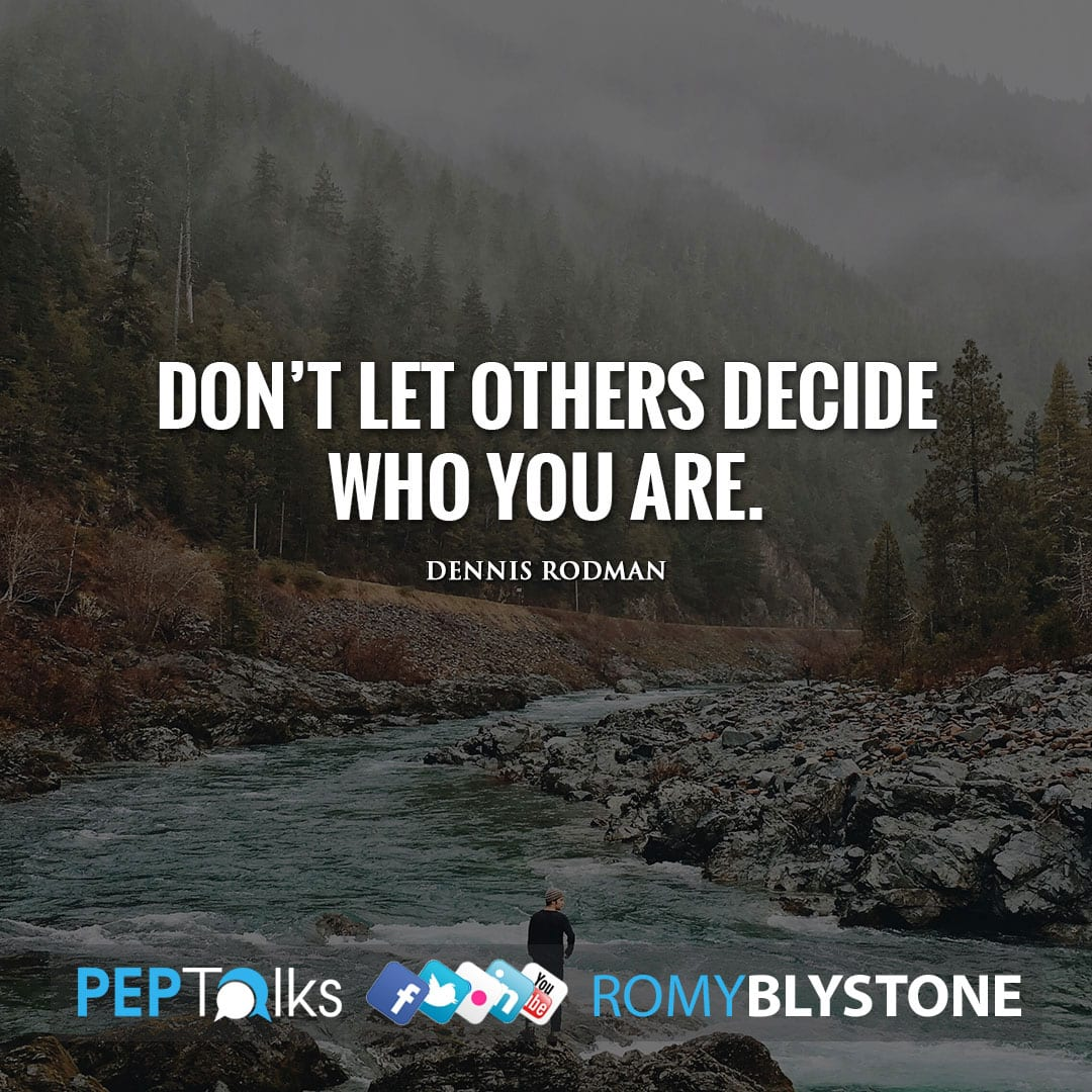 Don't let others decide who you are. by Dennis Rodman