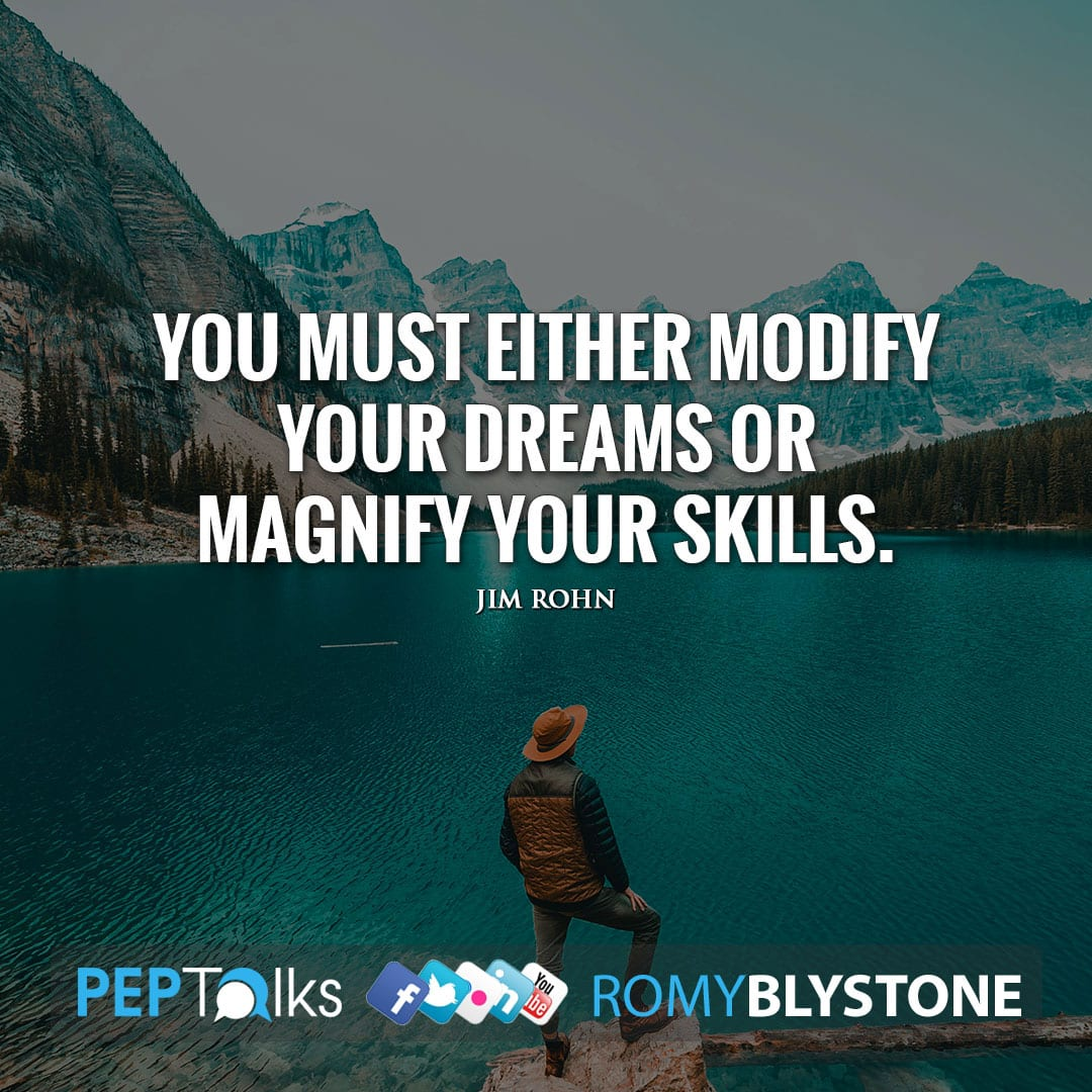 You must either modify your dreams or magnify your skills. by Jim Rohn