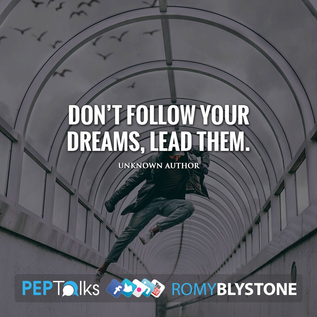 Don't follow your dreams, lead them. by Unknown Author