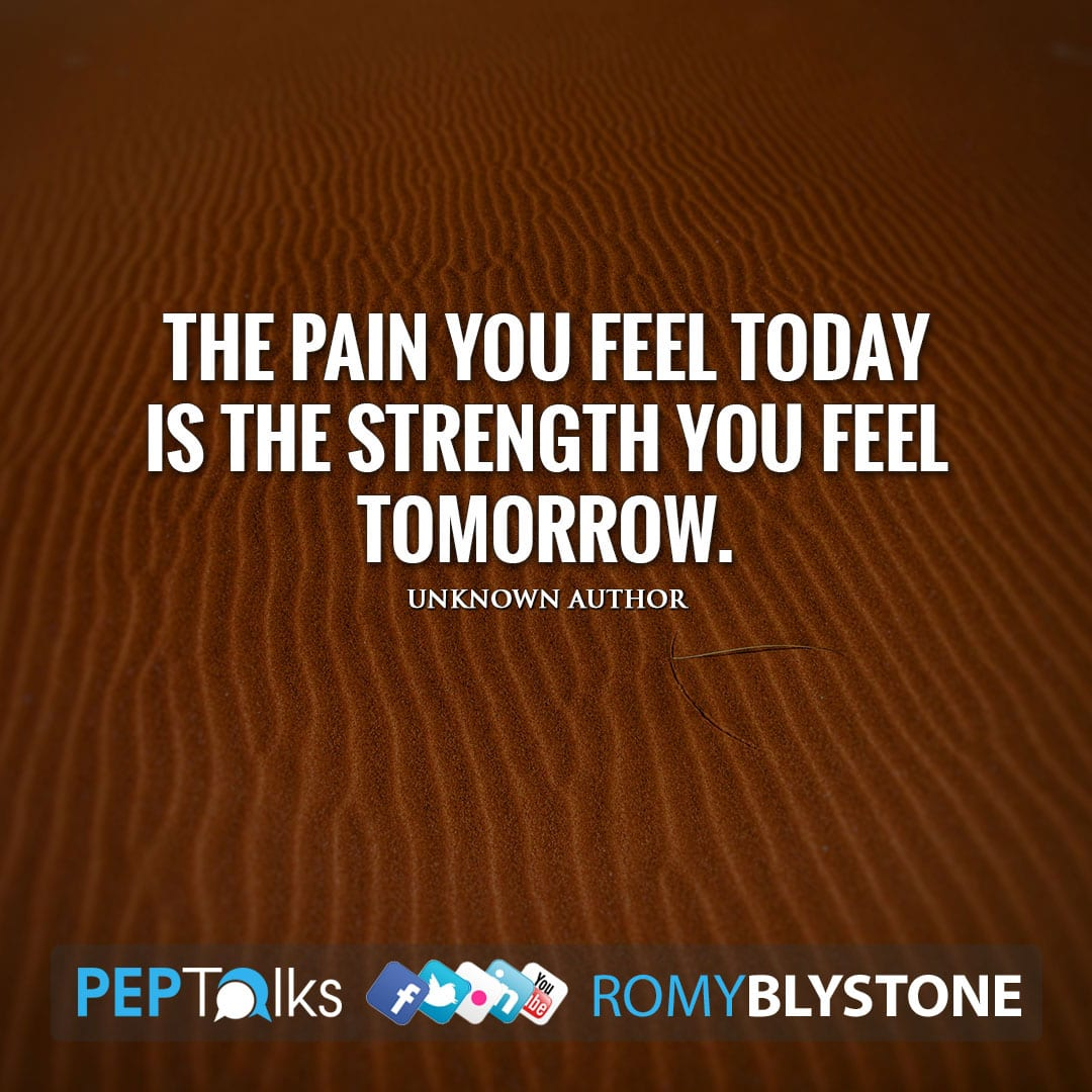 The pain you feel today is the strength you feel tomorrow. by Unknown Author
