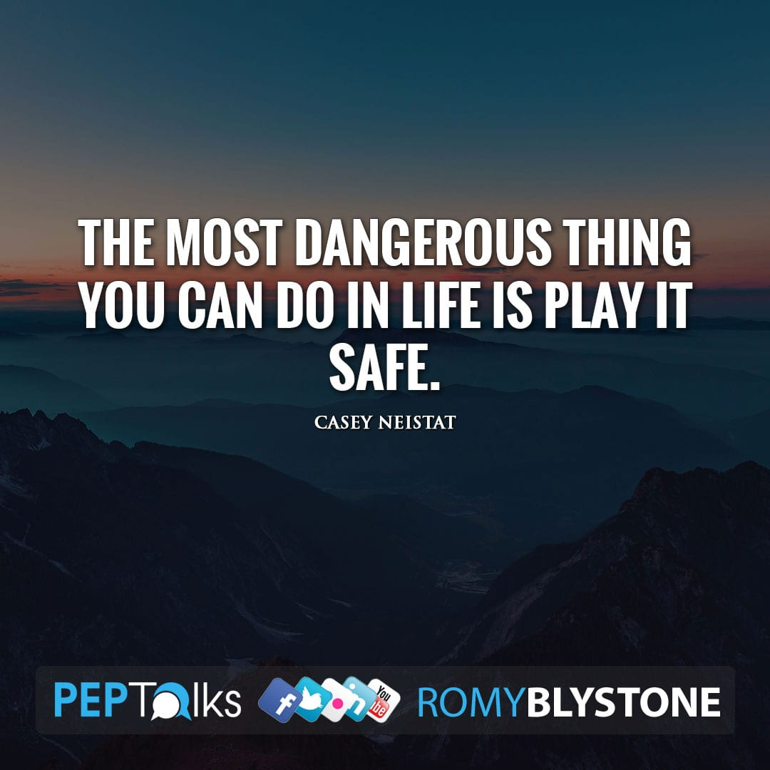 The most dangerous thing you can do in life is play it safe. by Casey Neistat