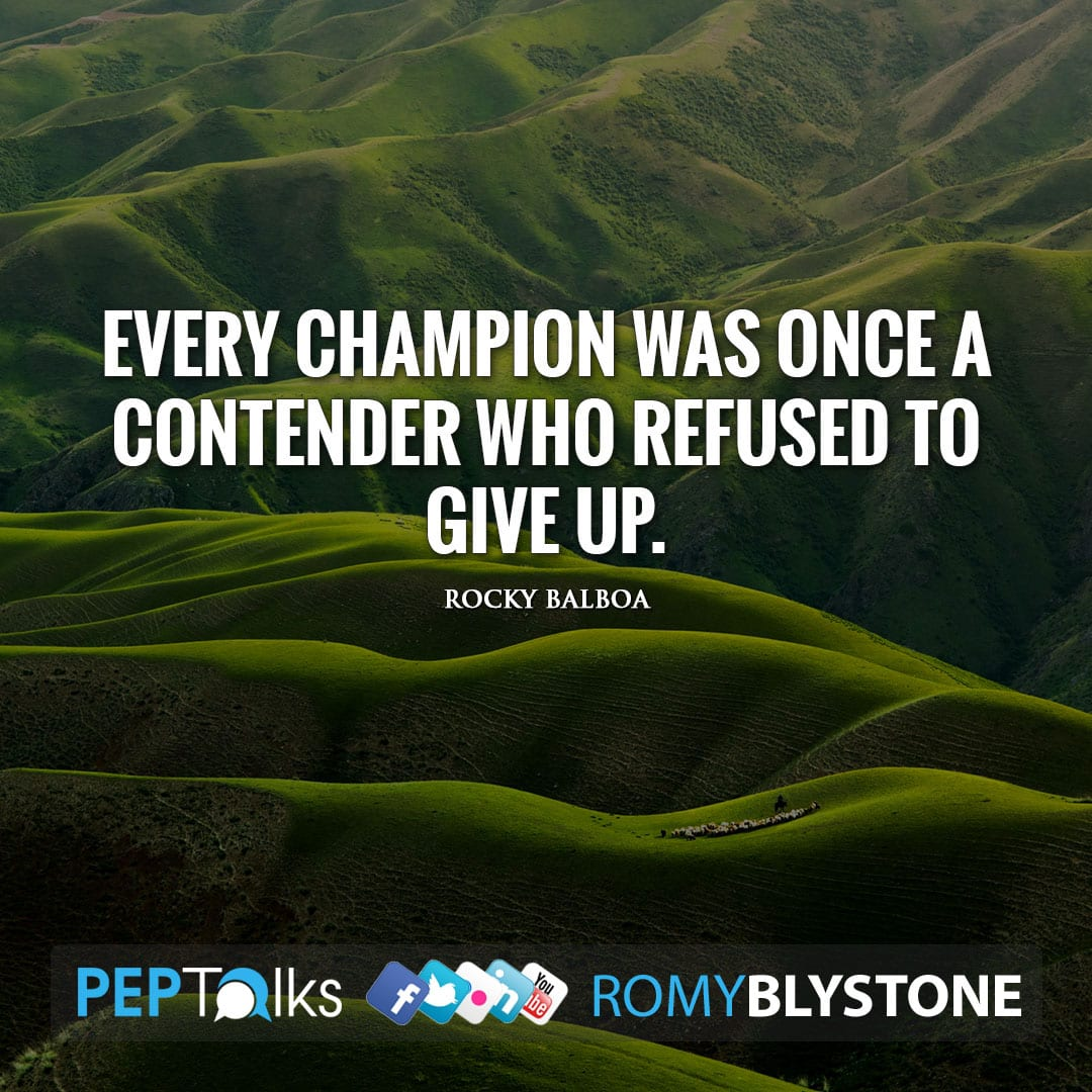 Every champion was once a contender who refused to give up. by Rocky Balboa