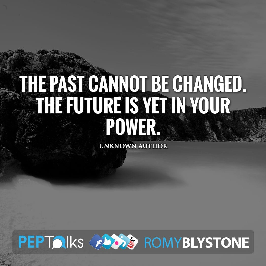 The past cannot be changed. The future is yet in your power. by Unknown Author