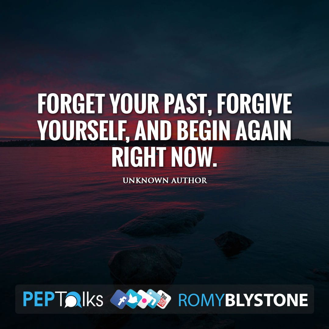 Forget your past, forgive yourself, and begin again right now. by Unknown Author