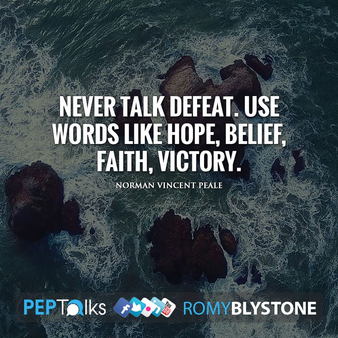 Never talk defeat. Use words like hope, belief, faith, victory. by Norman Vincent Peale