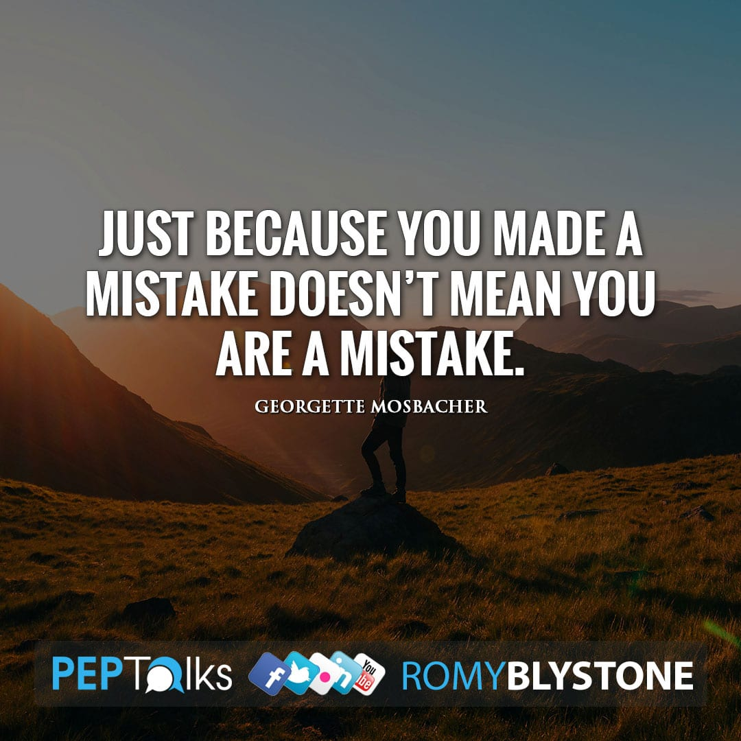 Just because you made a mistake doesn't mean you are a mistake. by Georgette Mosbacher