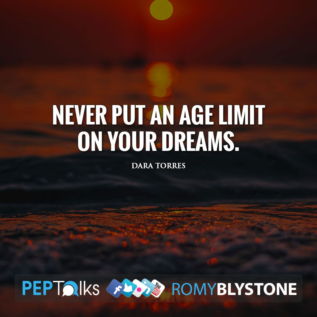 Never put an age limit on your dreams. by Dara Torres