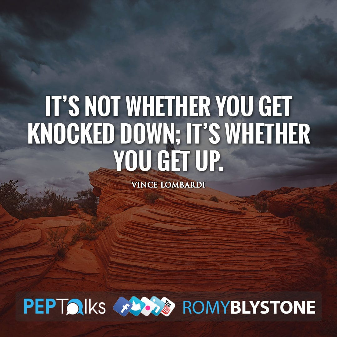 It's not whether you get knocked down; it's whether you get up. by Vince Lombardi
