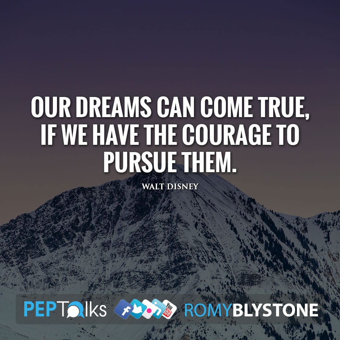 Our dreams can come true, if we have the courage to pursue them. by Walt Disney
