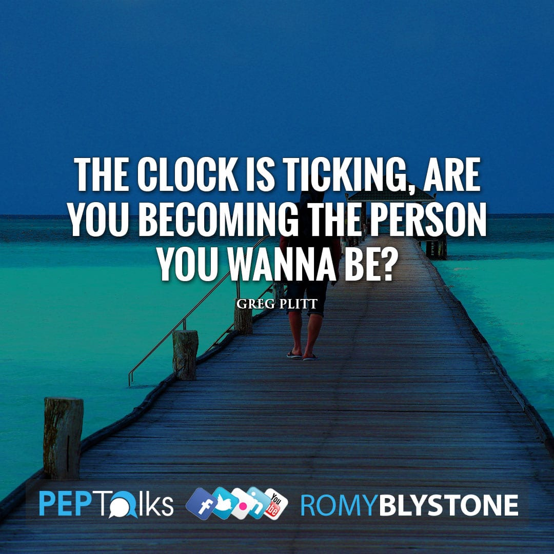 The clock is ticking, are you becoming the person you wanna be? by Greg Plitt