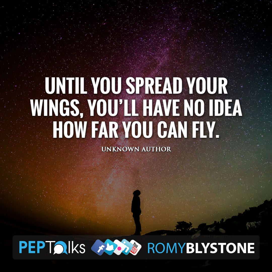 Until you spread your wings, you'll have no idea how far you can fly. by Unknown Author