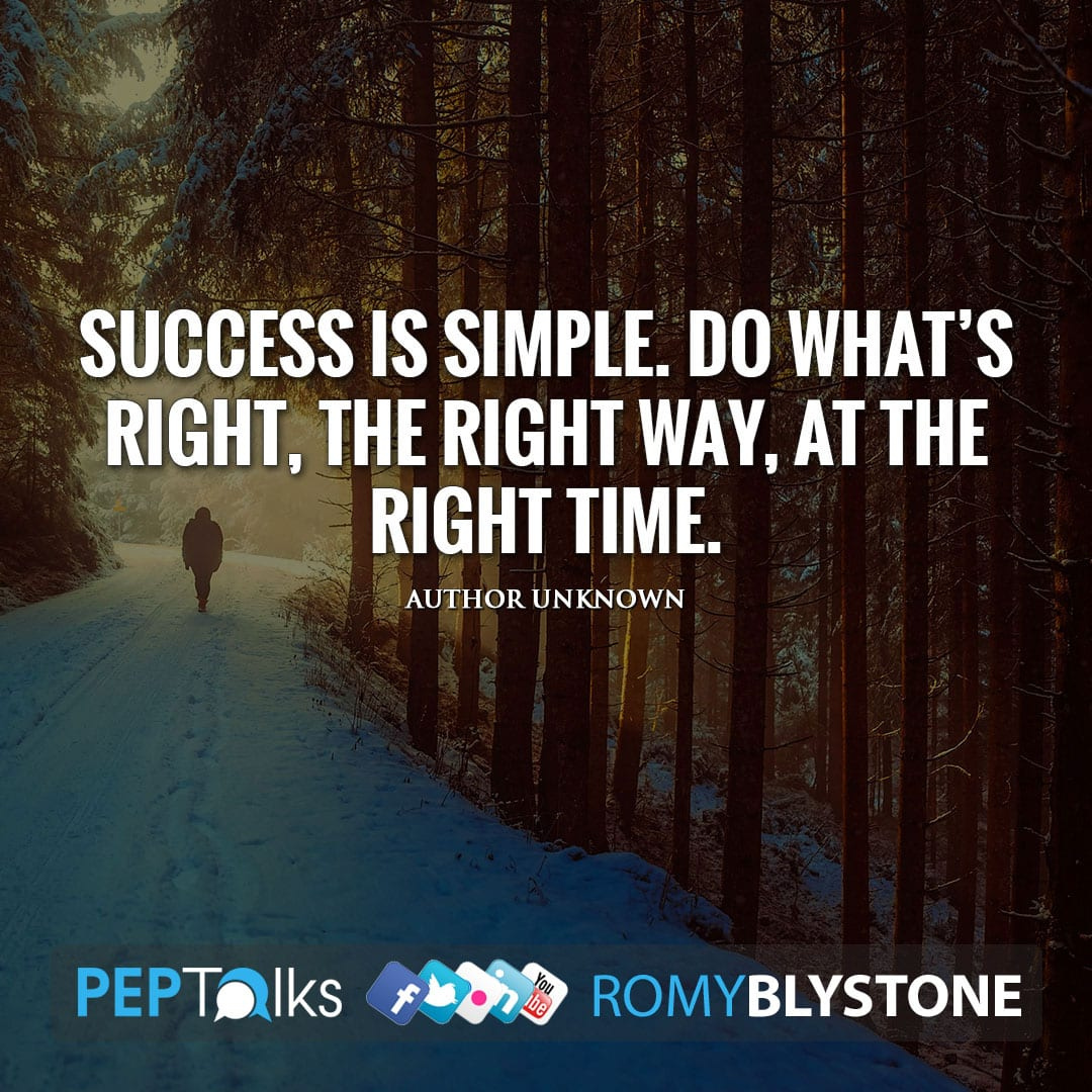Success is simple. Do what's right, the right way, at the right time. by Author Unknown