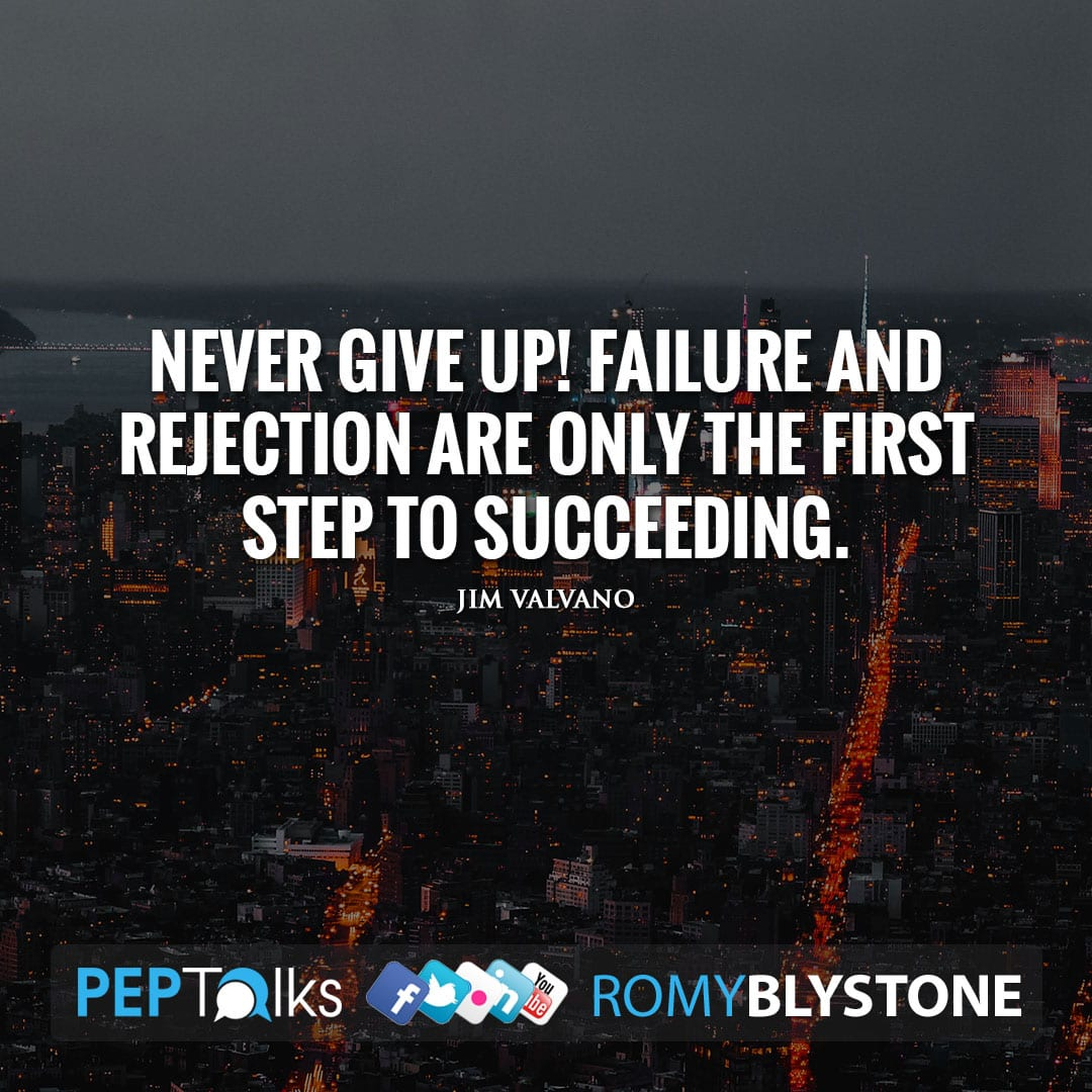 Never give up! Failure and rejection are only the first step to succeeding. by Jim Valvano