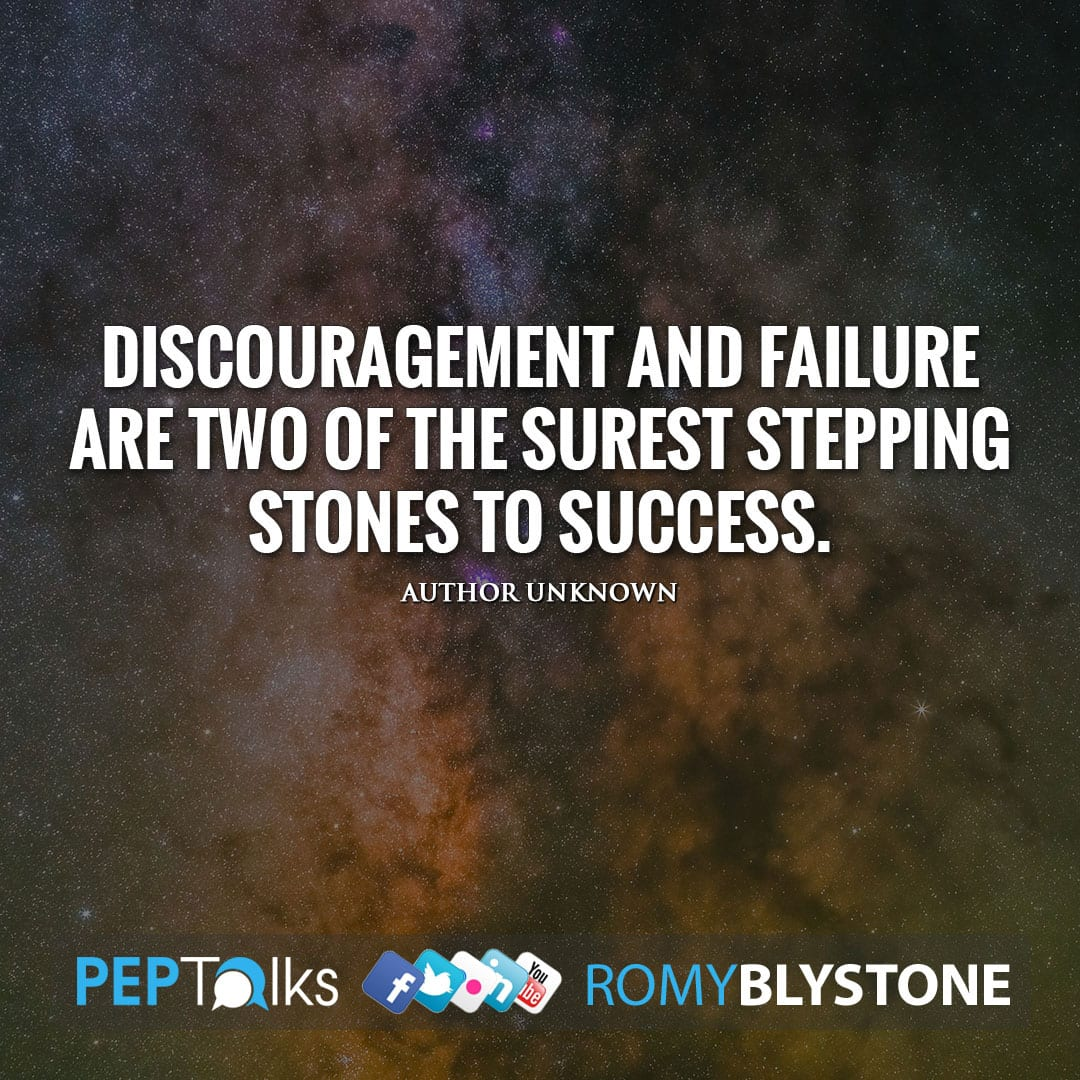Discouragement and failure are two of the surest stepping stones to success. by Author Unknown