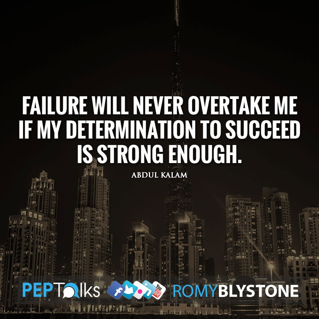 Failure will never overtake me if my determination to succeed is strong enough. by Abdul Kalam