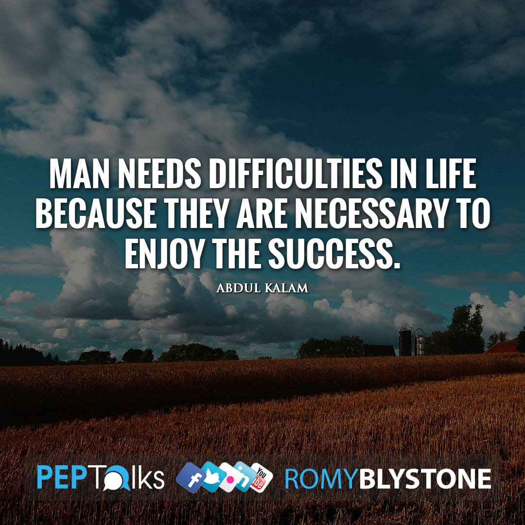 Man needs difficulties in life because they are necessary to enjoy the success. by Abdul Kalam
