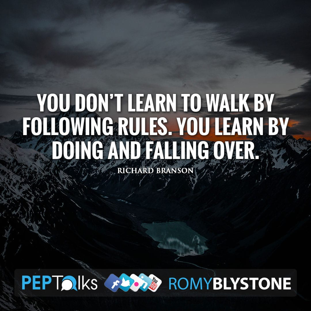 You don't learn to walk by following rules. You learn by doing and falling over. by Richard Branson