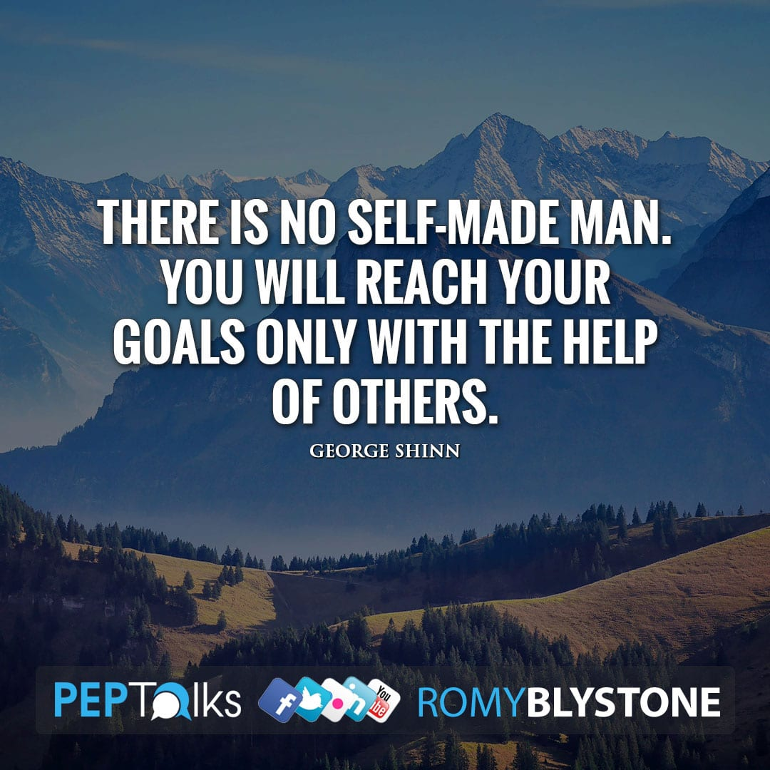 There is no self-made man. You will reach your goals only with the help of others. by George Shinn