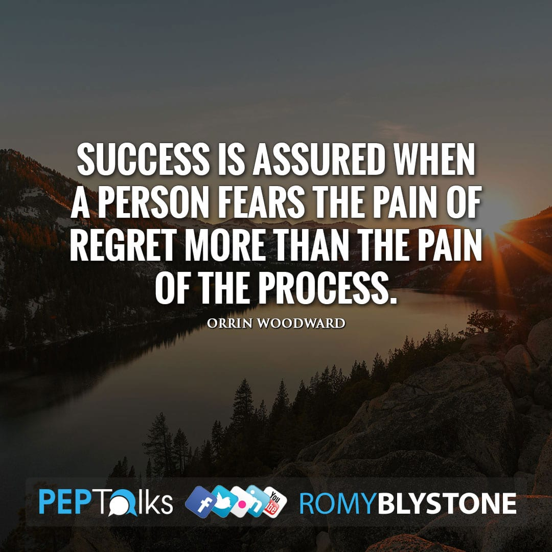 Success is assured when a person fears the pain of regret more than the pain of the process. by Orrin Woodward