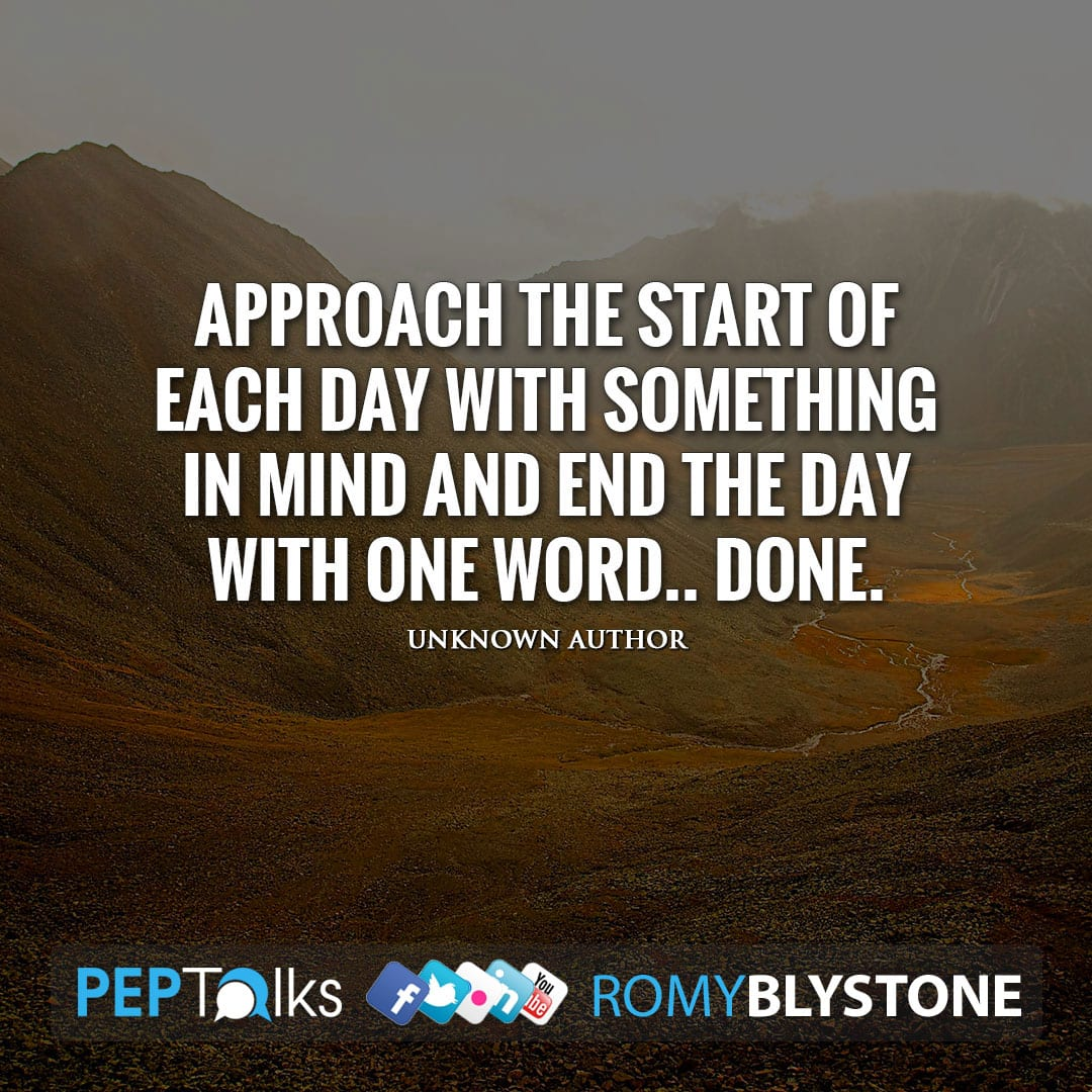 Approach the start of each day with something in mind and end the day with one word.. DONE. by Unknown Author