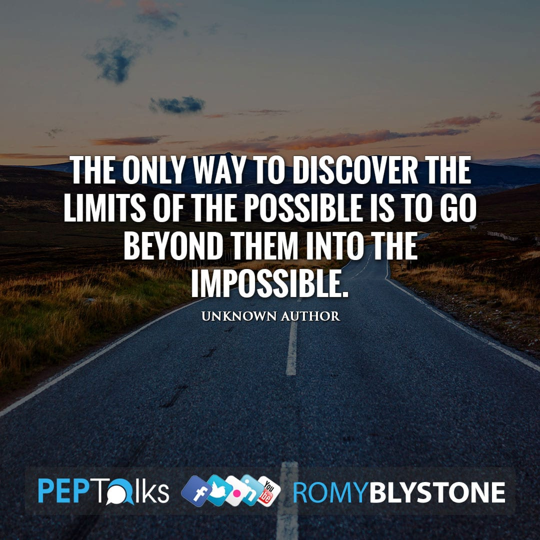 The only way to discover the limits of the possible is to go beyond them into the impossible. by Unknown Author