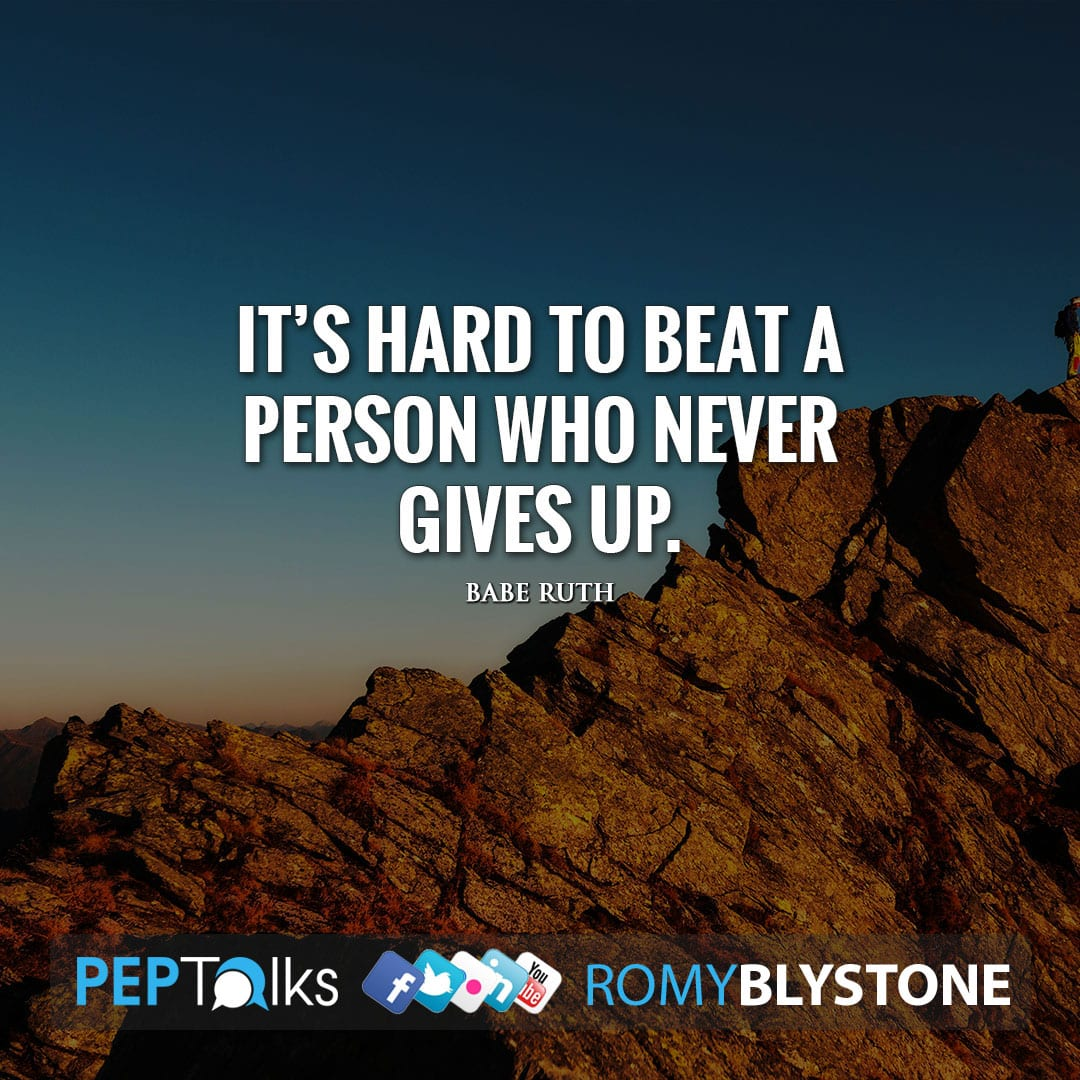 It's hard to beat a person who never gives up. by Babe Ruth