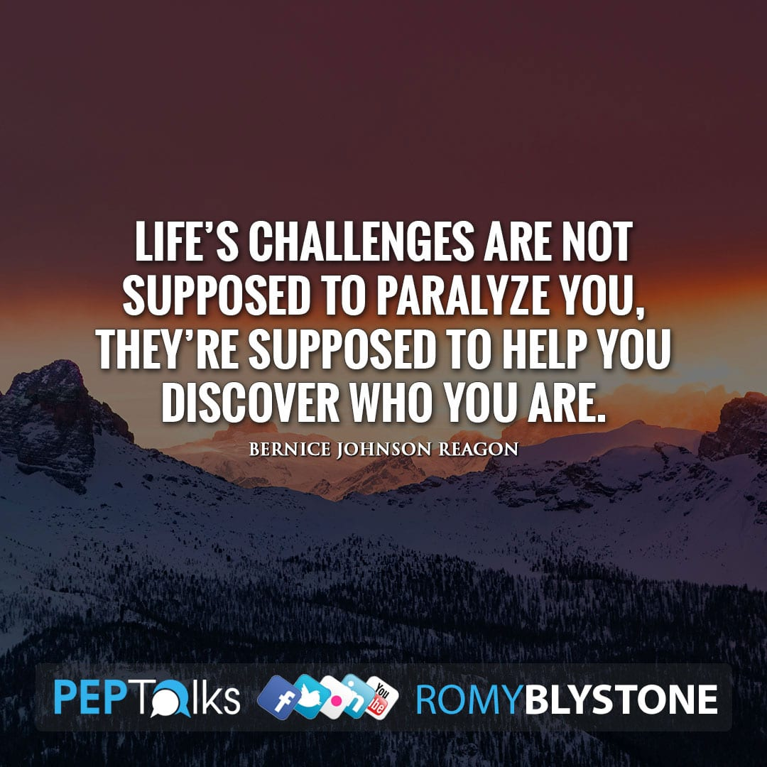 Life's challenges are not supposed to paralyze you, they're supposed to help you discover who you are. by Bernice Johnson Reagon