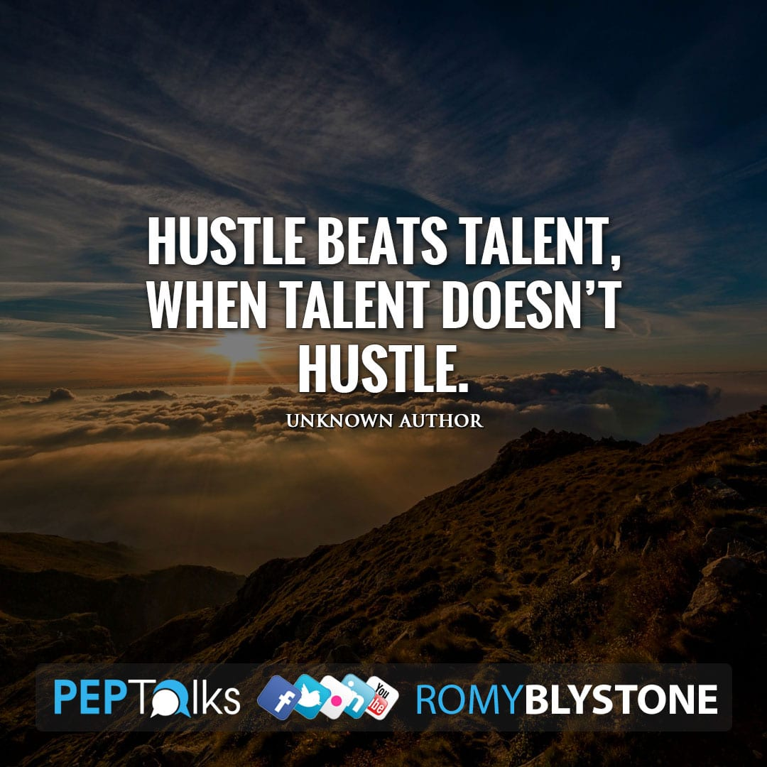 Hustle beats talent, when talent doesn't hustle. by Unknown Author